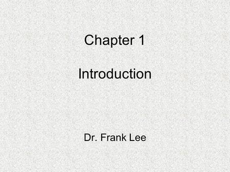 Chapter 1 Introduction Dr. Frank Lee. 1.1 Why Study Compiler? To write more efficient code in a high-level language To provide solid foundation in parsing.