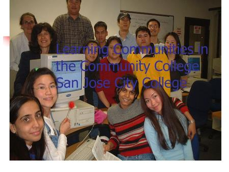 Learning Communities in the Community College San Jose City College.