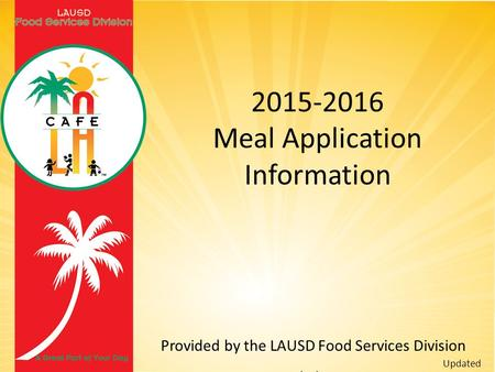 2015-2016 Meal Application Information Provided by the LAUSD Food Services Division Updated 09/01/2015.
