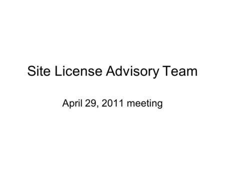 Site License Advisory Team April 29, 2011 meeting.