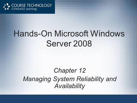 Hands-On Microsoft Windows Server 2008 Chapter 12 Managing System Reliability and Availability.
