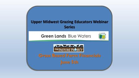 Upper Midwest Grazing Educators Webinar Series Grass Based Farm Financials June 5th.