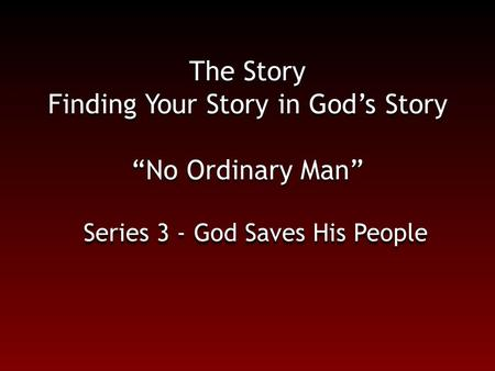 "The Story Finding Your Story in God's Story ""No Ordinary Man"" Series 3 - God Saves His People."