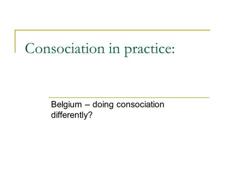 Consociation in practice: Belgium – doing consociation differently?