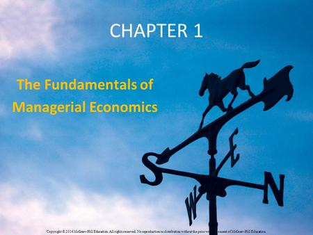 CHAPTER 1 The Fundamentals of Managerial Economics Copyright © 2014 McGraw-Hill Education. All rights reserved. No reproduction or distribution without.