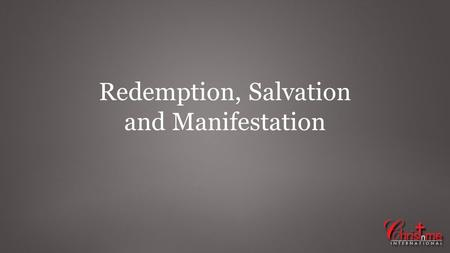 Redemption, Salvation and Manifestation. Heb 9:27 - 28 And as it is appointed for men to die once, but after this the judgment, 28 so Christ was offered.