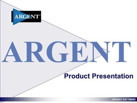 ARGENT SOFTWARE Product Presentation ARGENT. ARGENT SOFTWARE Argent – Company Overview Argent Software is one of the world's leading systems management.