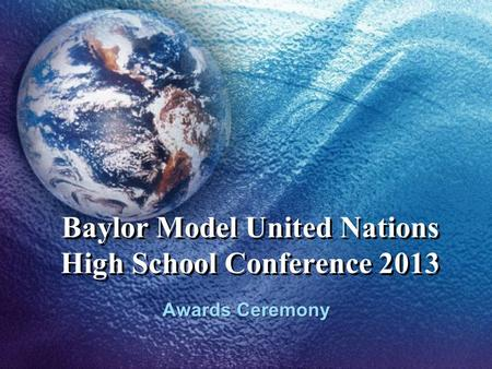 Baylor Model United Nations High School Conference 2013 Awards Ceremony.