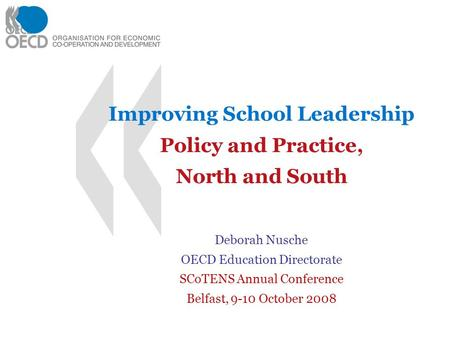Improving School Leadership Policy and Practice, North and South Deborah Nusche OECD Education Directorate SCoTENS Annual Conference Belfast, 9-10 October.