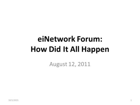 EiNetwork Forum: How Did It All Happen August 12, 2011 10/1/20151.