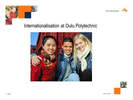 3 / 2005 Internationalisation at Oulu Polytechnic.