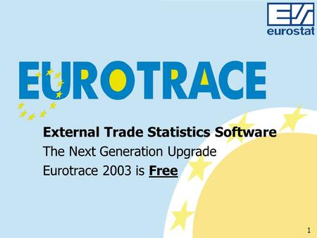 External Trade Statistics Software The Next Generation Upgrade Eurotrace 2003 is Free 1.