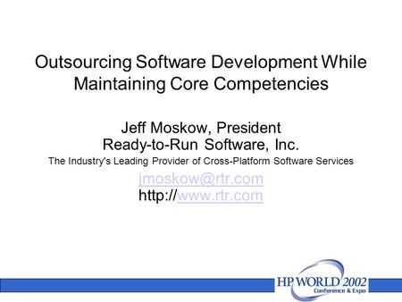 Outsourcing Software Development While Maintaining Core Competencies Jeff Moskow, President Ready-to-Run Software, Inc. The Industry's Leading Provider.