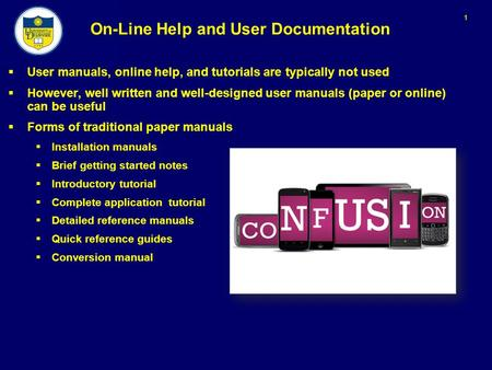 1 On-Line Help and User Documentation  User manuals, online help, and tutorials are typically not used  However, well written and well-designed user.