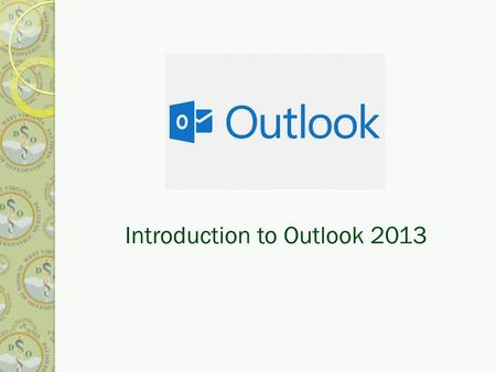 "Introduction to Outlook 2013. Topics covered The New Look of Outlook 2013 What is in the Backstage View? ""New Items"" button Calendars, Weather forecast."