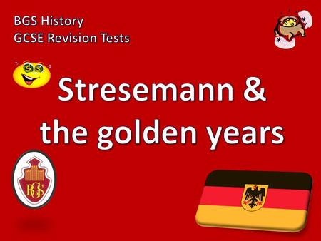 1) Name the two jobs that Stresemann did in the German government. Chancellor Foreign Minister.