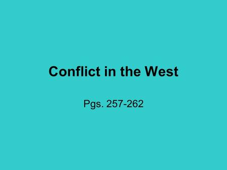 Conflict in the West Pgs. 257-262.