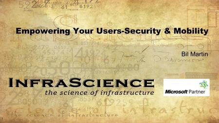 Empowering Your Users-Security & Mobility Bil Martin 1.