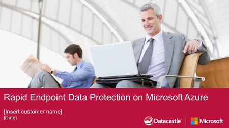 Rapid Endpoint Data Protection on Microsoft Azure [Insert customer name] [Date}