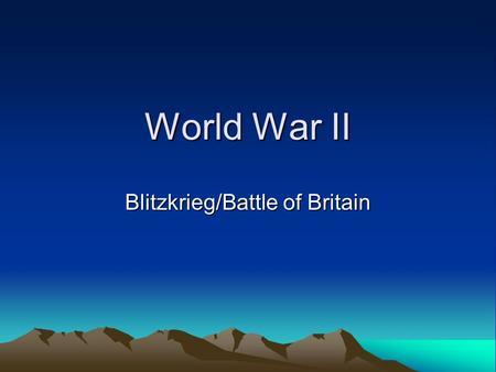 World War II Blitzkrieg/Battle of Britain. Blitzkrieg in Poland Luftwaffe=German Airforce rained over Poland/dropped bombs Soviet Union invades from east.