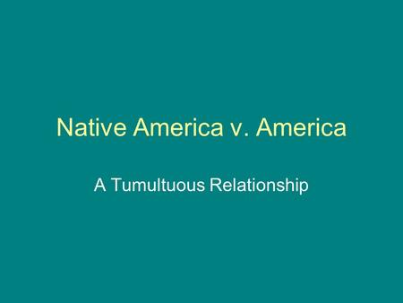 Native America v. America A Tumultuous Relationship.