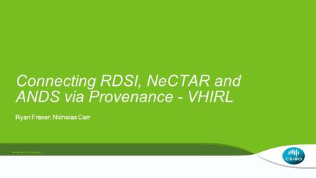 Ryan Fraser, Nicholas Carr Connecting RDSI, NeCTAR and ANDS via Provenance - VHIRL.
