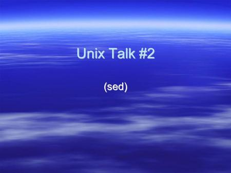 Unix Talk #2 (sed). 2 You have learned…  Regular expressions, grep, & egrep  grep & egrep are tools used to search for text in a file  AWK -- powerful.