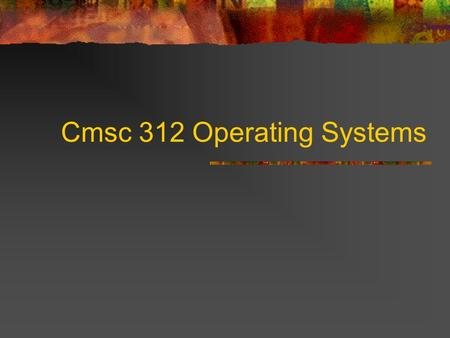 Cmsc 312 Operating Systems. UNIX? DOS – PC? VAX/VMS - mainframe Unix – PC, workstation, mainframe 1970 bell Lab For computer scientist? Why popular? Free.