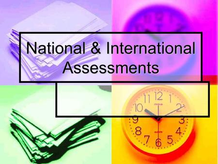 National & International Assessments. INTERNATIONAL: Trends in International Math and Science Study (TIMSS) The Trends in International Math and Science.