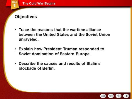 The Cold War Begins Trace the reasons that the wartime alliance between the United States and the Soviet Union unraveled. Explain how President Truman.
