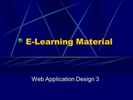 E-Learning Material Web Application Design 3. Web Application Design Architecture Which objects go where? The final model notation Summary.