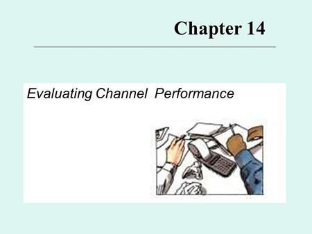 Chapter 14 Evaluating Channel Performance. 14 Major Topics for Ch. 14 What is Channel Performance?* Scope and Frequency of Performance Evaluations* Channel.