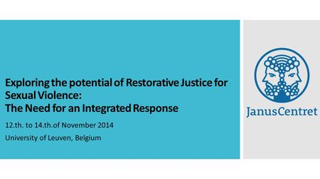 Exploring the potential of Restorative Justice for Sexual Violence: The Need for an Integrated Response 12.th. to 14.th.of November 2014 University of.