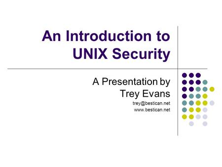 An Introduction to UNIX Security A Presentation by Trey Evans