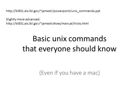 Basic unix commands that everyone should know (Even if you have a mac)  Slightly more advanced: