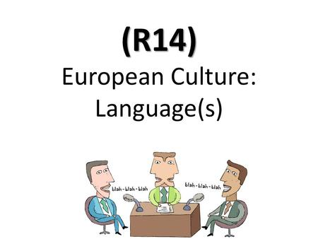 (R14) (R14) European Culture: Language(s). Today's Standard describecultural characteristicsEurope SS6G11 The student will describe the cultural characteristics.