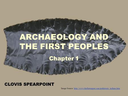 ARCHAEOLOGY AND THE FIRST PEOPLES Chapter 1 Image Source: