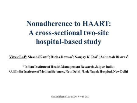 Nonadherence to HAART: A cross-sectional two-site hospital-based study Vivek Lal 1 ; Shashi Kant 2 ; Richa Dewan 3 ; Sanjay K. Rai 2 ; Ashutosh Biswas.