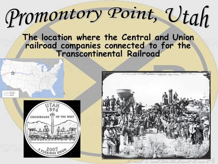 The location where the Central and Union railroad companies connected to for the Transcontinental Railroad.