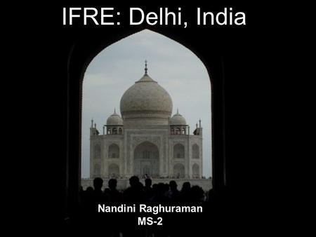 IFRE: Delhi, <strong>India</strong> Nandini Raghuraman MS-2. <strong>India</strong>  Largest democracy in the world  Population: 1,147,995,898 (July, 2008)  Life expectancy at birth: