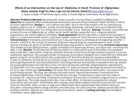 Effects of an Intervention on the Use of Medicines in Herat Province of Afghanistan Bapna, Jawahar Singh (1); Aaen, Inge-Lise (2); Hamedi, Saeed (2)