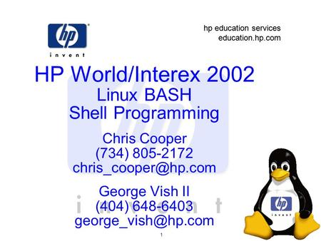 Hp education services education.hp.com hp education services education.hp.com 1 HP World/Interex 2002 Linux BASH <strong>Shell</strong> Programming Chris Cooper (734) 805-2172.