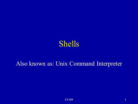 CS 2061 Shells Also known as: Unix Command Interpreter.