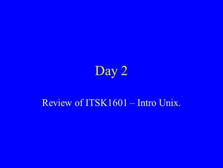 Day 2 Review of ITSK1601 – Intro Unix.. Break up into Cousin groups Each cousin group will work as a team. Each team will need 5 blank sheets of paper.
