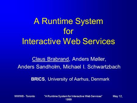 WWW8 - Toronto A Runtime System for Interactive Web Services May 12, 1999 A Runtime System for Interactive Web Services Claus Brabrand, Anders Møller,