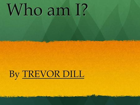 By TREVOR DILL Who am I?. I'm an Indian. I was born on March 3, 1840 in Wallowa Valley, Oregon.