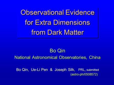 Observational Evidence for Extra Dimensions from Dark Matter Bo Qin National Astronomical Observatories, China Bo Qin, Ue-Li Pen & Joseph Silk, PRL, submitted.