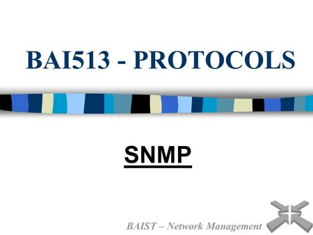 BAI513 - PROTOCOLS SNMP BAIST – Network Management.