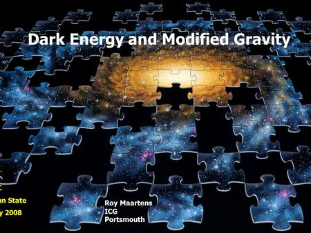 Dark Energy and Modified Gravity IGC Penn State May 2008 Roy Maartens ICG Portsmouth R Caldwell.