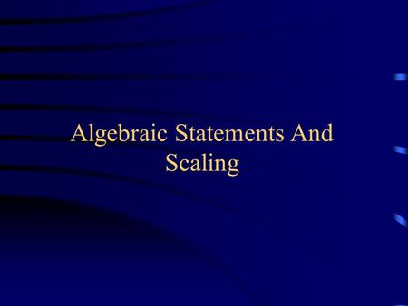 Algebraic Statements And Scaling. Newton's Laws of Motion (Axioms) 1.Every body continues in a state of rest or in a state of uniform motion in a straight.